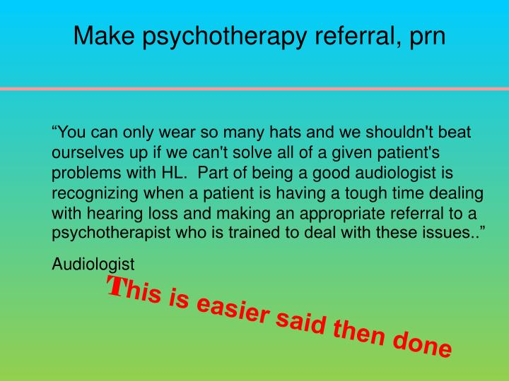 Make psychotherapy referral, prn