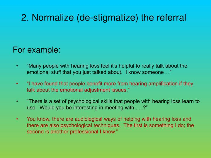 Normalize (de-stigmatize) the referral
