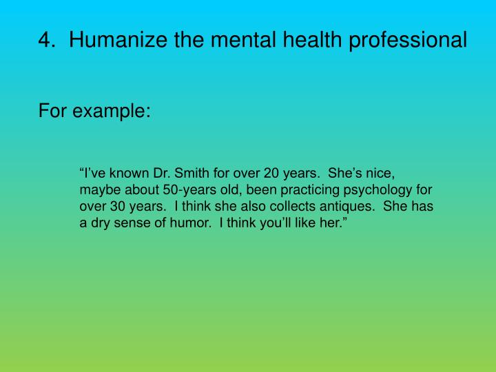 4.  Humanize the mental health professional