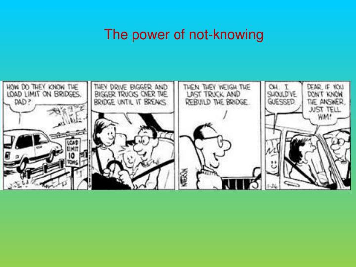 The power of not-knowing