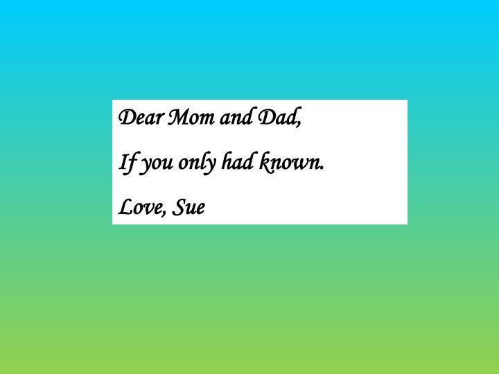 Dear Mom and Dad,