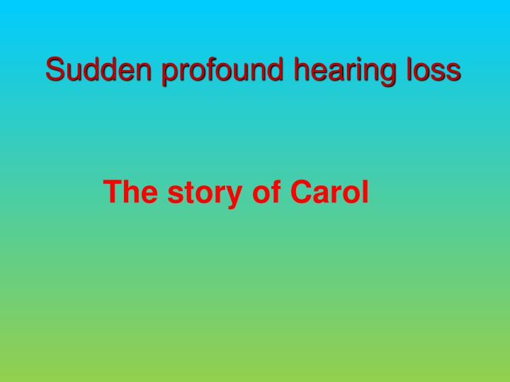 Sudden profound hearing loss