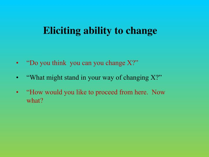 Eliciting ability to change