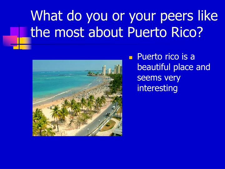 What do you or your peers like the most about Puerto Rico?
