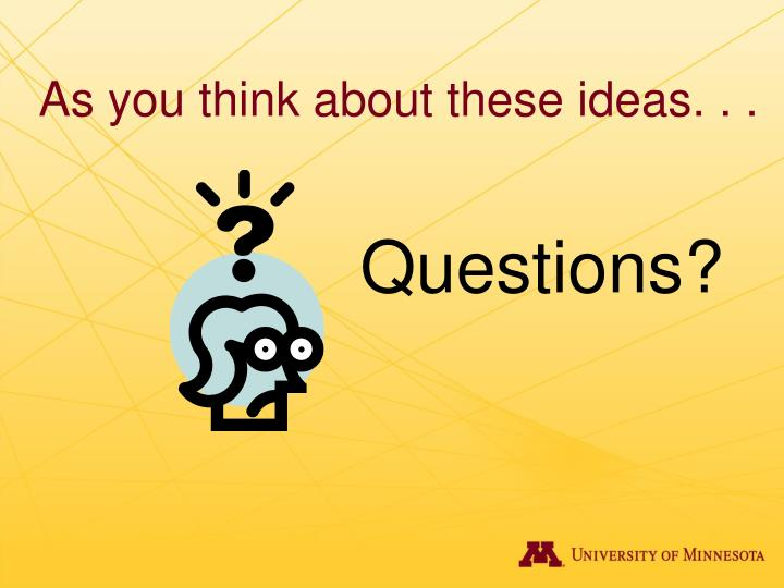 As you think about these ideas. . .