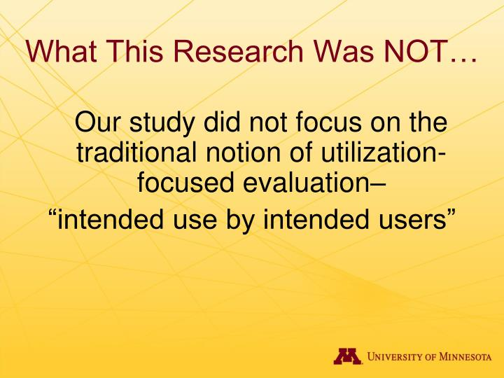 What This Research Was NOT…