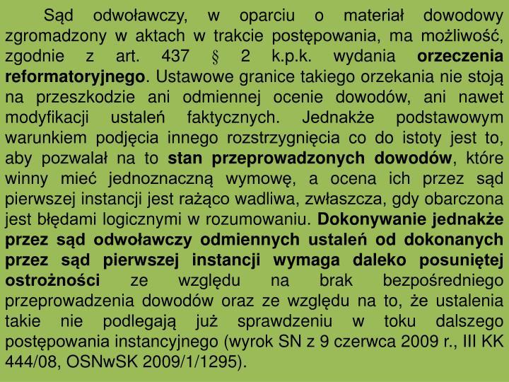 Sd odwoawczy, w oparciu o materia dowodowy zgromadzony w aktach w trakcie postpowania, ma moliwo, zgodnie z art. 437  2 k.p.k. wydania
