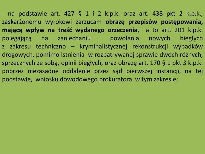 - na podstawie art. 427  1 i 2 k.p.k. oraz art. 438 pkt 2 k.p.k., zaskaronemu wyrokowi zarzucam