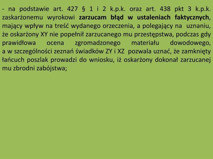 - na podstawie art. 427  1 i 2 k.p.k. oraz art. 438 pkt 3 k.p.k. zaskaronemu wyrokowi