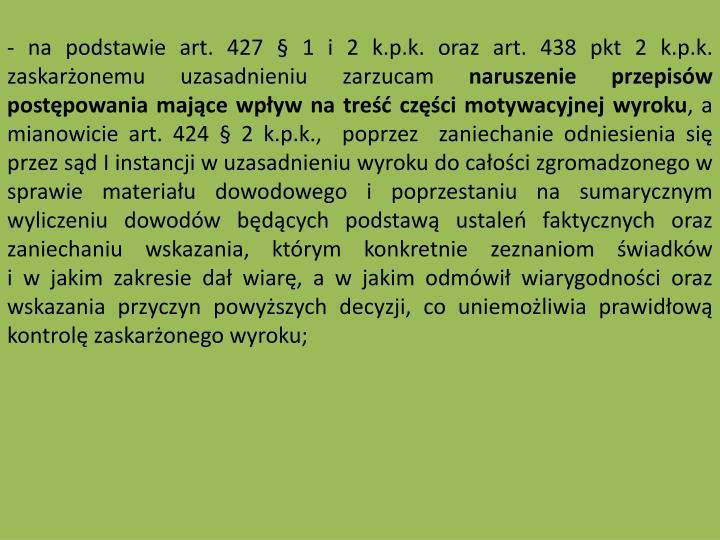 - na podstawie art. 427  1 i 2 k.p.k. oraz art. 438 pkt 2 k.p.k. zaskaronemu uzasadnieniu zarzucam