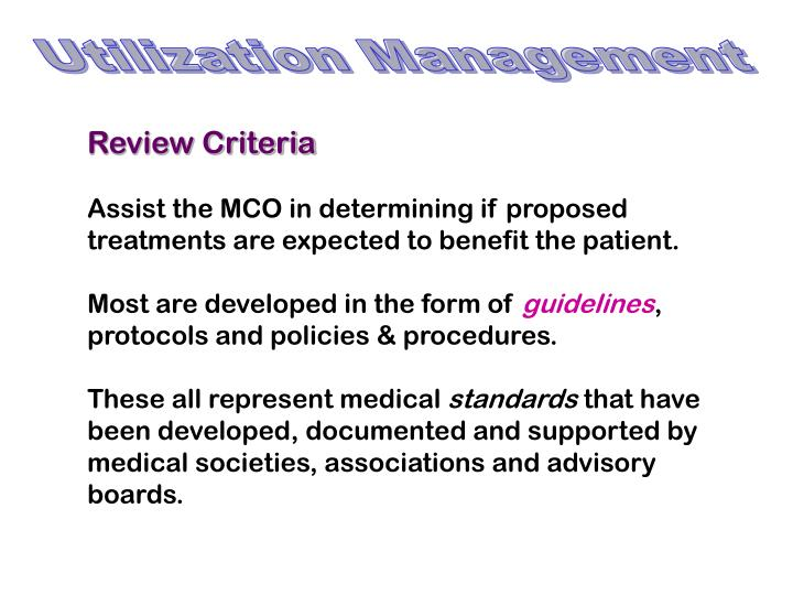 utilization review and quality management Manage care in an efficient manner with high quality standards of conducting utilization review (including the member appeals process) and care management utilization management guidelines.