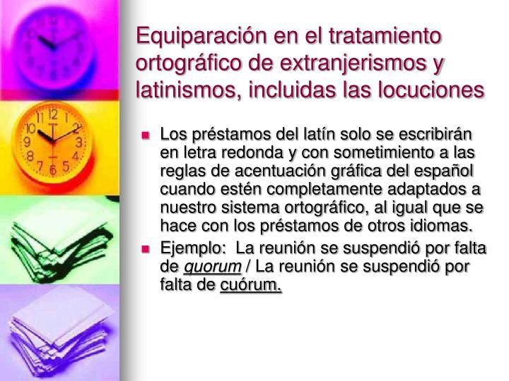 Equiparación en el tratamiento ortográfico de extranjerismos y latinismos, incluidas las locuciones