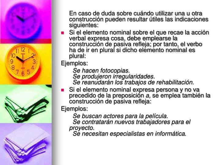 En caso de duda sobre cuándo utilizar una u otra construcción pueden resultar útiles las indicaciones siguientes: