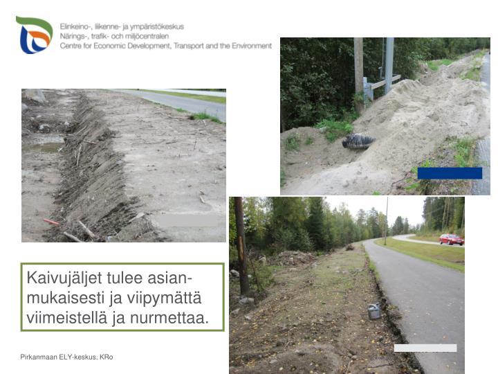 Kaivujäljet tulee asian-mukaisesti ja viipymättä viimeistellä ja nurmettaa.
