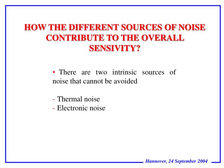 HOW THE DIFFERENT SOURCES OF NOISE CONTRIBUTE TO THE OVERALL SENSIVITY?