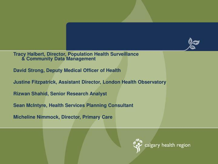 Tracy Halbert, Director, Population Health Surveillance                                             ...