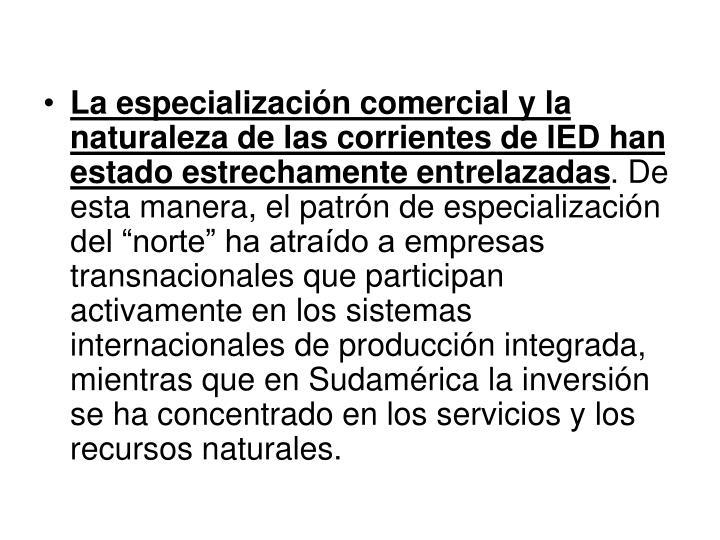 La especialización comercial y la naturaleza de las corrientes de IED han estado estrechamente entrelazadas