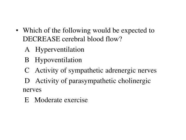 Which of the following would be expected to DECREASE cerebral blood flow?