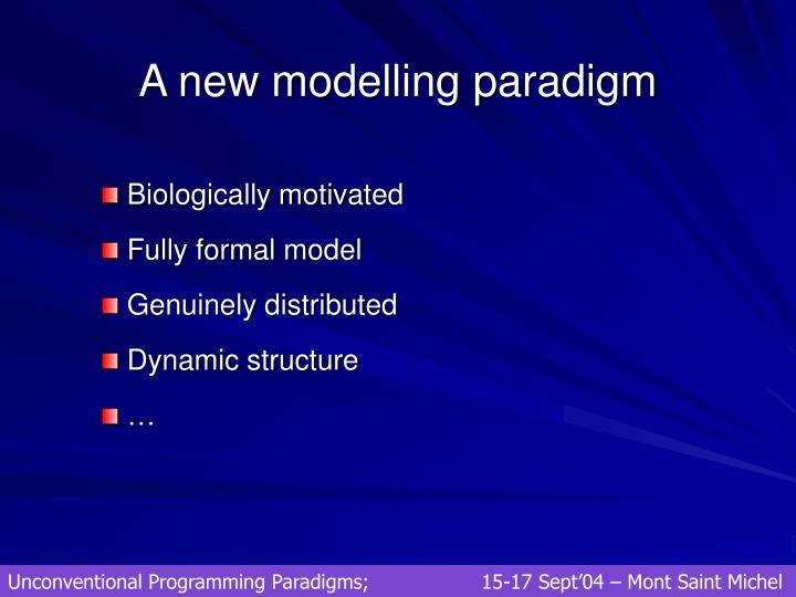 A new modelling paradigm