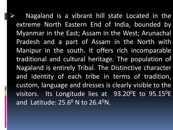 Nagaland is a vibrant hill state Located in the extreme North Eastern End of India, bounded by