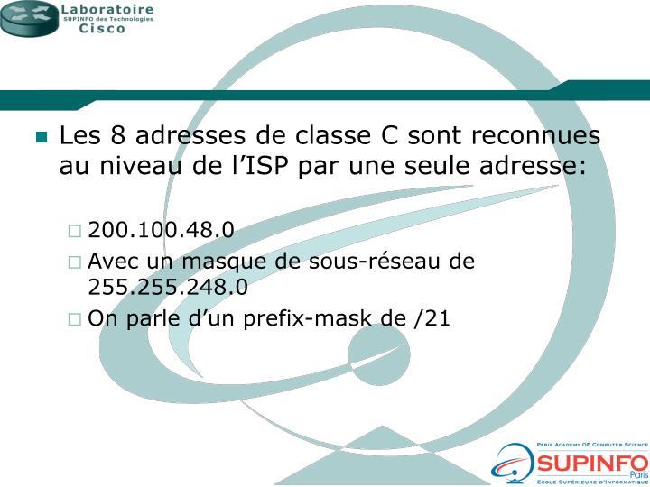Les 8 adresses de classe C sont reconnues au niveau de l'ISP par une seule adresse: