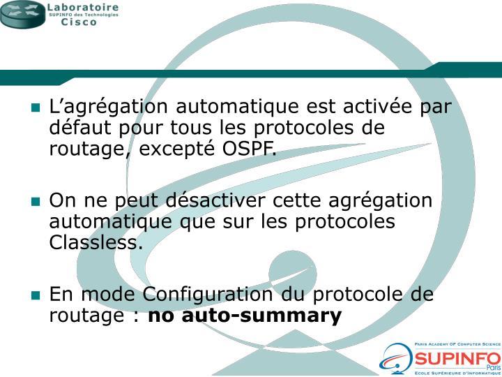 L'agrégation automatique est activée par défaut pour tous les protocoles de routage, excepté OSPF.