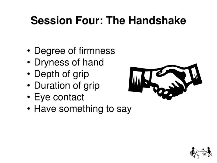 Session Four: The Handshake