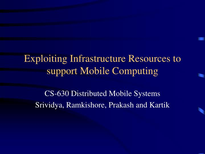Exploiting infrastructure resources to support mobile computing