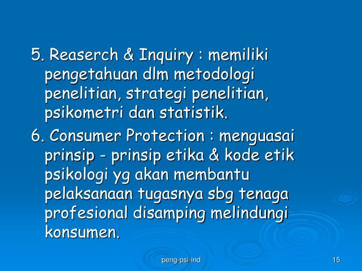 5. Reaserch & Inquiry : memiliki pengetahuan dlm metodologi penelitian, strategi penelitian, psikometri dan statistik.