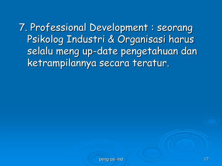 7. Professional Development : seorang Psikolog Industri & Organisasi harus selalu meng up-date pengetahuan dan ketrampilannya secara teratur.
