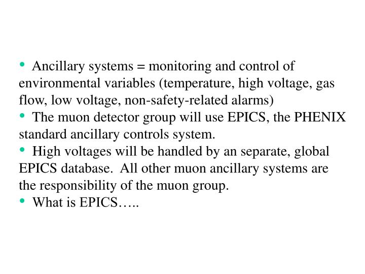 Ancillary systems = monitoring and control of environmental variables (temperature, high voltage, gas flow, low voltage, non-safety-related alarms)