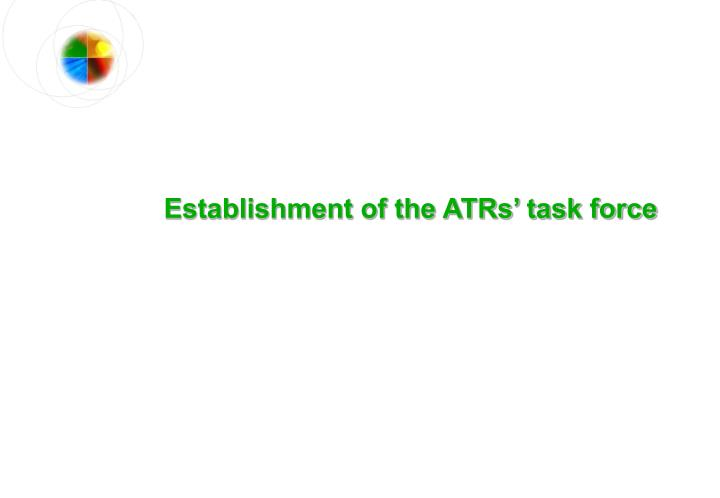 Establishment of the ATRs' task force