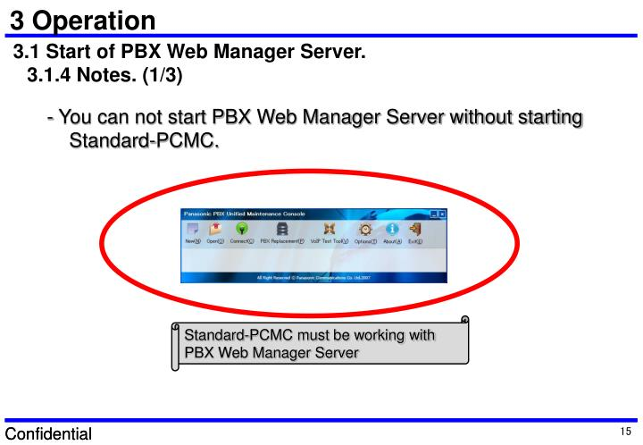 - You can not start PBX Web Manager Server without starting Standard-PCMC.