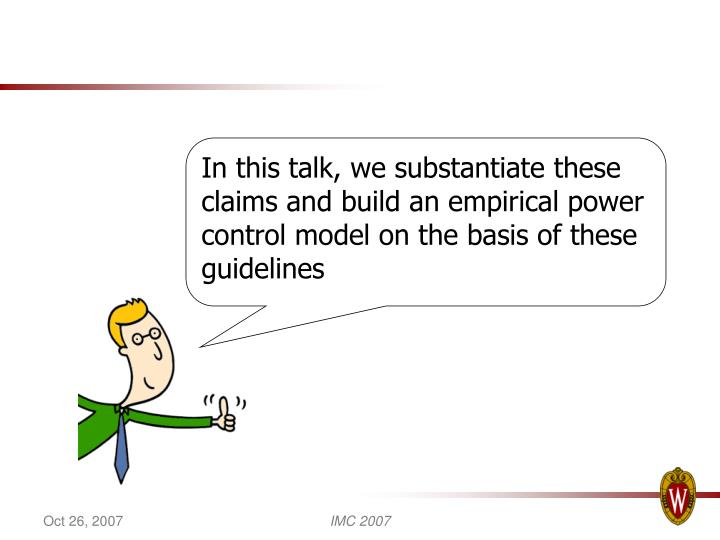 In this talk, we substantiate these claims and build an empirical power control model on the basis of these guidelines