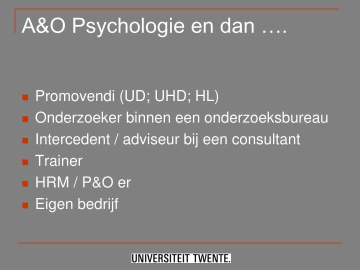 A&O Psychologie en dan ….