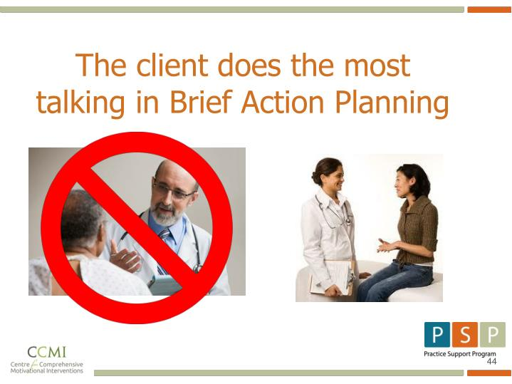 The client does the most talking in Brief Action Planning