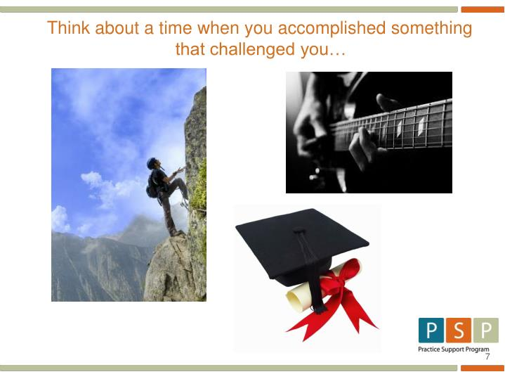 Think about a time when you accomplished something that challenged you…