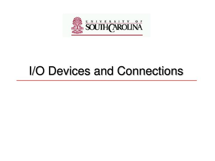 I o devices and connections
