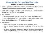 community care and waiting lists funding for enrollment increases