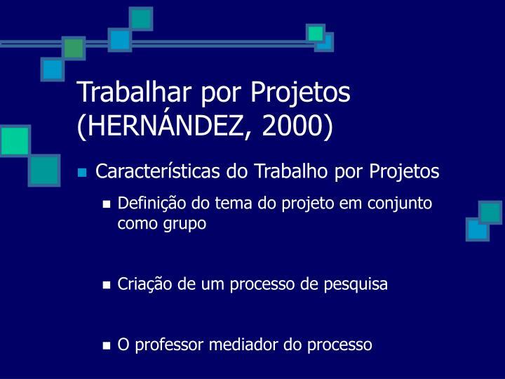 Trabalhar por Projetos (HERNÁNDEZ, 2000)