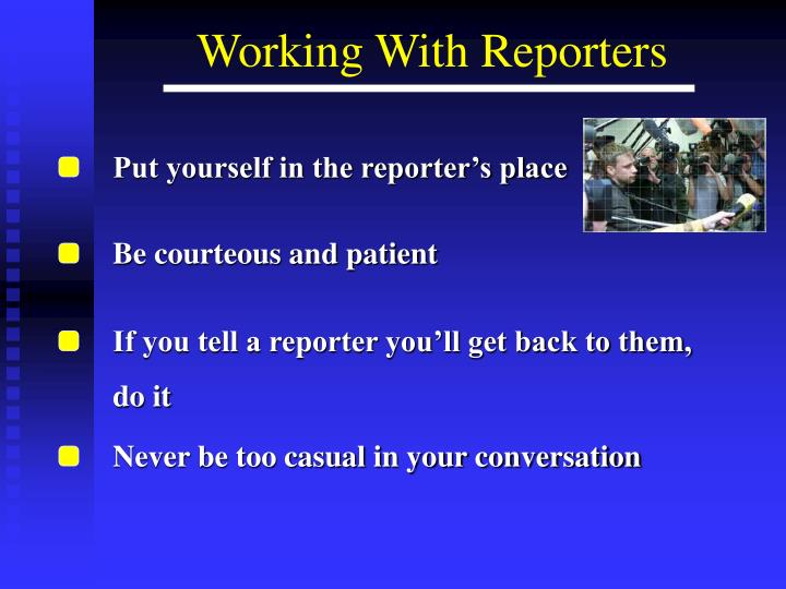Put yourself in the reporter's place