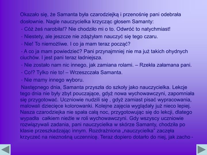 Okazało się, że Samanta była czarodziejką i przenośnię pani odebrała dosłownie. Nagle nauczycielka krzycząc głosem Samanty: