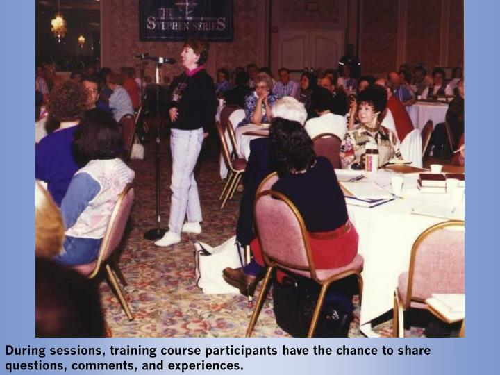 During sessions, training course participants have the chance to share questions, comments, and experiences.