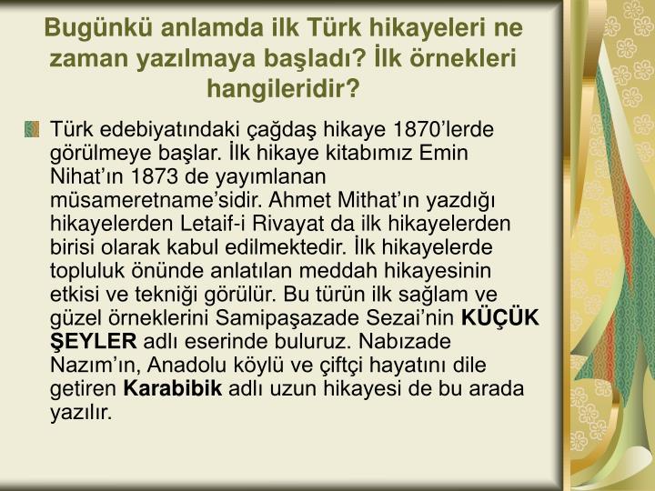 Bugünkü anlamda ilk Türk hikayeleri ne zaman yazılmaya başladı? İlk örnekleri hangileridir?