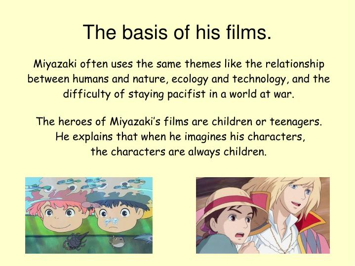 The basis of his films