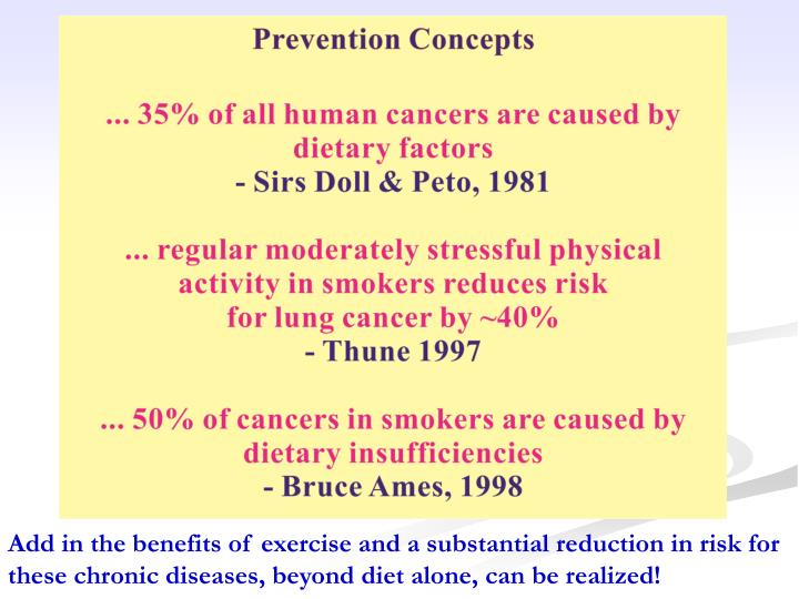 Add in the benefits of exercise and a substantial reduction in risk for these chronic diseases, beyond diet alone, can be realized!