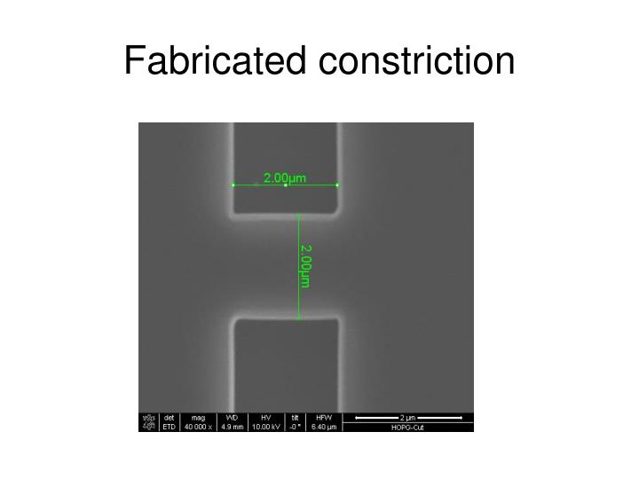 Fabricated constriction
