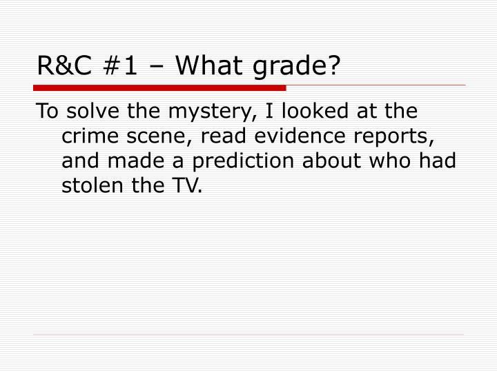 R&C #1 – What grade?