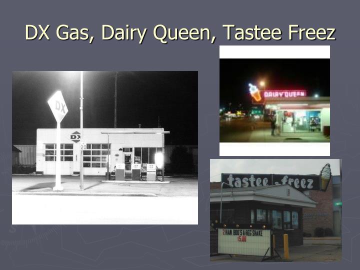 DX Gas, Dairy Queen, Tastee Freez