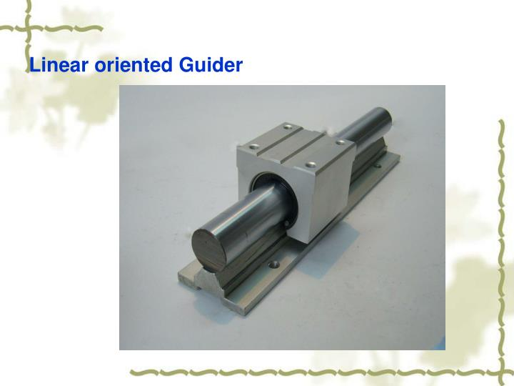 Linear oriented Guider